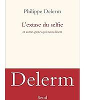 L'extase du selfie et autres gestes qui nous disent de Philippe Delerm
